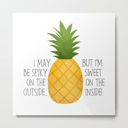 I May Be Spiky On The Outside... But I'm Sweet On The Inside - Pineapple Metal Print