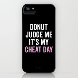 Donut Judge Me It's My Cheat Day iPhone Case