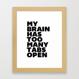 My Brain Has Too Many Tabs Open black-white typographic poster design modern home decor canvas wall Framed Art Print