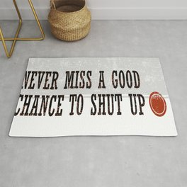Never Miss a Good Chance To Shut Up Rug