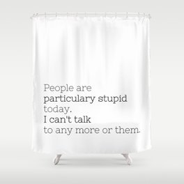 People are particulary stupid today - GG Collection Shower Curtain