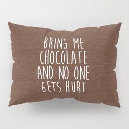 Bring Me Chocolate Funny Quote Pillow Sham