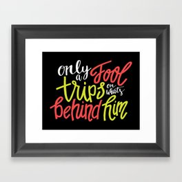 Only A Fool Trips On What's Behind Him Framed Art Print