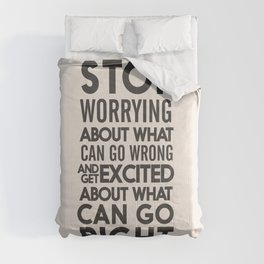 Stop worrying about what can go wrong, get excited about can go right, believe, life, future Comforters
