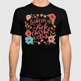 Pretty Sweary: It Looks Like It's Fuck this Shit O'Clock T-shirt
