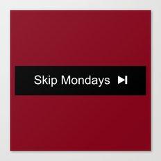 Skip Mondays Canvas Print