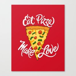 Eat Pizza, Make Love Canvas Print