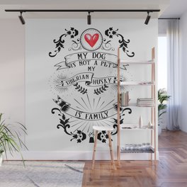 My Dog Is Not A Pet My Siberian Husky Is Family Wall Mural