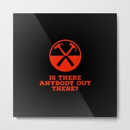 Is there any body out there? (designer) Metal Print