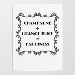 Champagne and orangejuice is mimosa happiness Poster