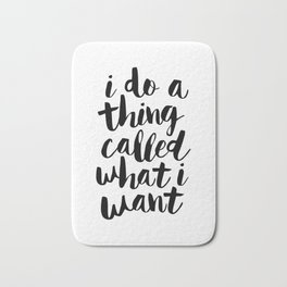 I Do a Thing Called What I Want black and white contemporary typography design home wall decor Bath Mat