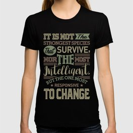 It Is Not The Strongest Species That Survive T-shirt
