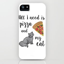 All I Need is Pizza and My Cat iPhone Case