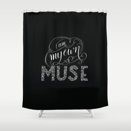 I am my own Muse Shower Curtain