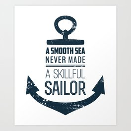 Smooth Sea Never Makes Art Print