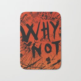 Why not? (Red Version) Bath Mat