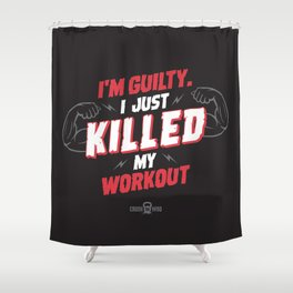 I just killed my workout Shower Curtain