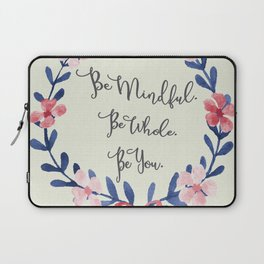 Be Mindful. Be Whole. Be You. Laptop Sleeve