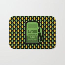 Avoid Girlfriends... Save Petrol (Funny Concept) Bath Mat