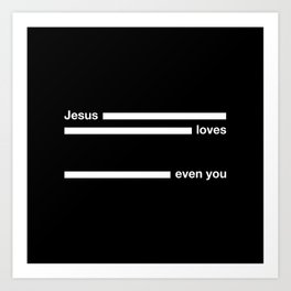jesus loves even you Art Print