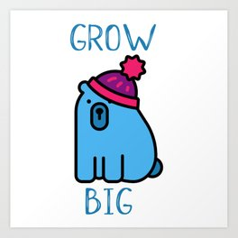 Grow Big Art Print