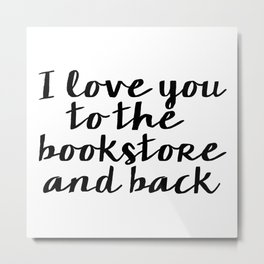 I Love You To The Bookstore And Back - Version II  Metal Print