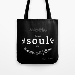 Work For Your Soul and Success Will Follow - Quote (White on Black) Tote Bag