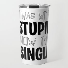 Single With Stupid relationship Dating Flirt gift Travel Mug