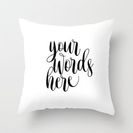 Your Words Here, Custom Quote Print, Typography Poster, Custom Art Print Throw Pillow