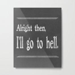 Alright then, I'll go to hell - Mark Twain Metal Print