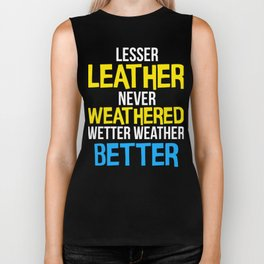 Lesser Leather Never Weathered Wetter Weather Better Biker Tank