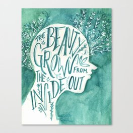 Beauty Grows from the Inside Out Canvas Print