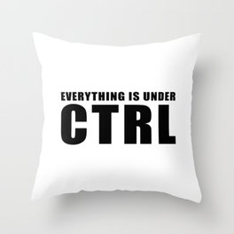 Everything is under CTRL Throw Pillow