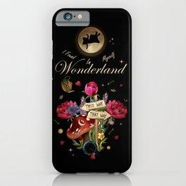 I Found Myself In Wonderland - Alice In Wonderland iPhone Case