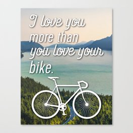"""I love you more than you love your bike"" Canvas Print"