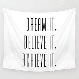 Dream It, Believe It, Achieve It. Wall Tapestry