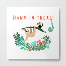 Hang in there! - Sloth Metal Print
