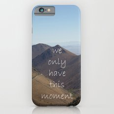 We Only Have This Moment Slim Case iPhone 6s