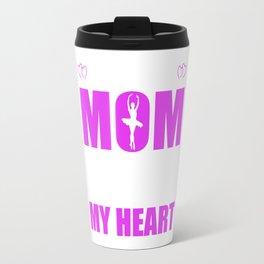 Ballet Moms Full Heart Mothers Day T-Shirt Travel Mug