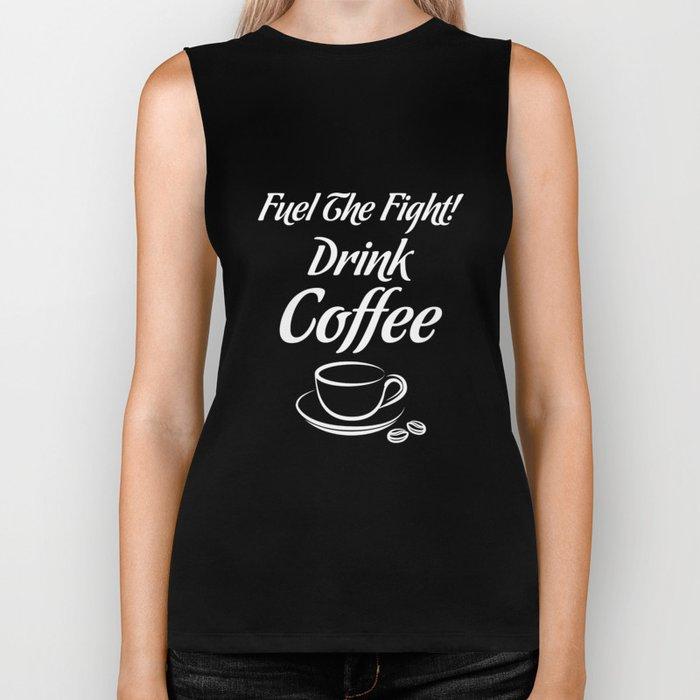 Fuel the Fight Drink Coffee Caffeine Lover T-Shirt Biker Tank