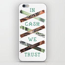 IN CASH WE TRUST iPhone Skin