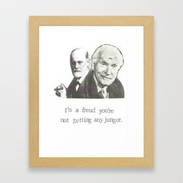I'm A Freud You're Not Getting Any Junger Framed Art Print
