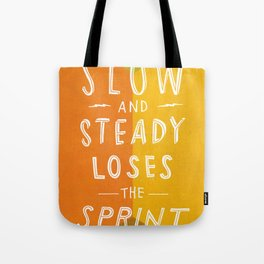 slow and steady loses the sprint Tote Bag