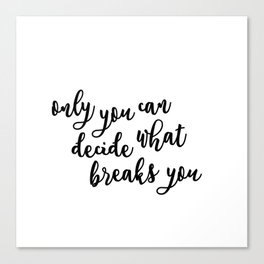 only you can decide what breaks you Canvas Print