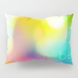Be Yourself. Pillow Sham