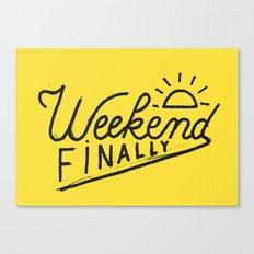 Weekend Finally Canvas Print