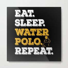 Eat Sleep Waterpolo Repeat Water Polo Metal Print