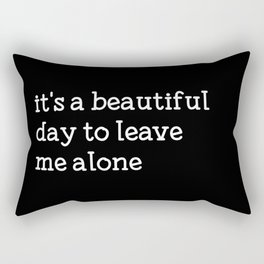 It's a beautiful day to leave me alone Rectangular Pillow