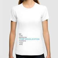 tom hiddleston T-shirts featuring Be the person Tom Hiddleston thinks you are by ElectricShotgun