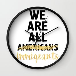 WE ARE ALL IMMIGRANTS - America Quote Wall Clock